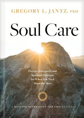 Soul Care: Prayers, Scriptures, and Spiritual Practices for When You Need Hope the Most