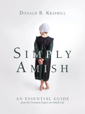Simply Amish Tp: An Essential Guide from the Foremost Expert on Amish Life