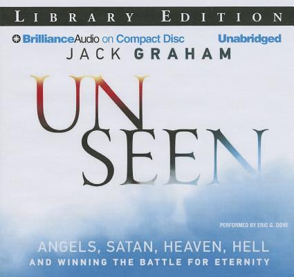 Unseen: Angels, Satan, Heaven, Hell and Winning the Battle for Eternity