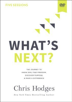 What's Next? Video Study: The Journey to Know God, Find Freedom, Discover Purpose, and Make a Difference