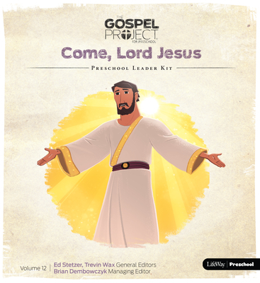 The Gospel Project for Preschool: Preschool Leader Kit - Volume 12: Come, Lord Jesus