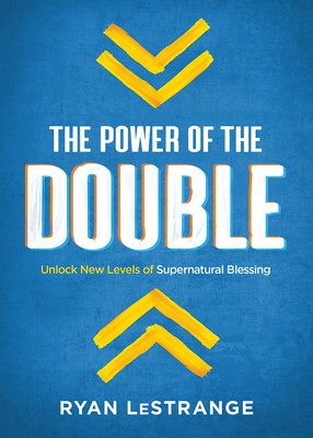 The Power of the Double: Unlock New Levels of Supernatural Blessing