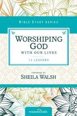 Worshiping God With our Lives Bible Study Series