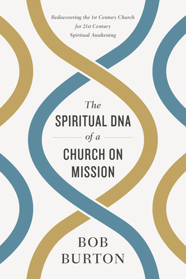 The Spiritual DNA of a Church on Mission: Rediscovering the 1st Century Church for 21st Century Spiritual Awakening