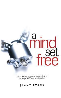 A Mind Set Free: Overcoming Mental Strongholds Through Biblical Meditation