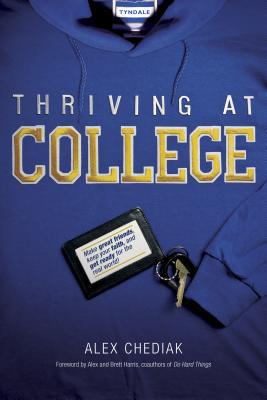 Thriving at College: Make Great Friends, Keep Your Faith, and Get Ready for the Real World!