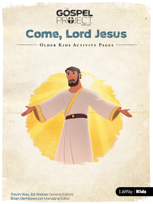 The Gospel Project for Kids: Older Kids Activity Pages - Volume 12: Come, Lord Jesus