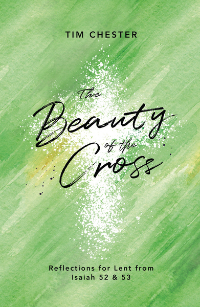 The Beauty of the Cross: Reflections for Lent from Isaiah 53 & 53