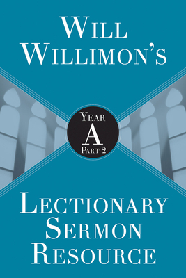 Will Willimon's Lectionary Sermon Resource: Year a Part 2