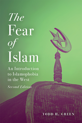 The Fear of Islam, Second Edition: An Introduction to Islamophobia in the West