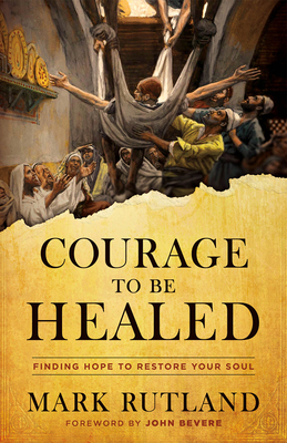 Courage to Be Healed: Finding Hope to Restore Your Soul