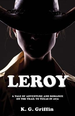 Leroy: A Tale of Adventure and Romance on the Trail to Texas in 1870