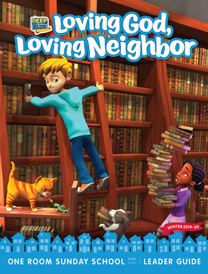 Deep Blue Connects One Room Sunday School Extra Leader Guide Winter 2019-20: Loving God, Loving Neighbor Ages 3-12