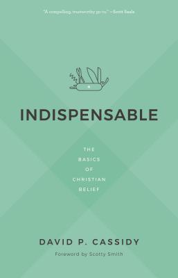 Indispensable: The Basics of Christian Belief