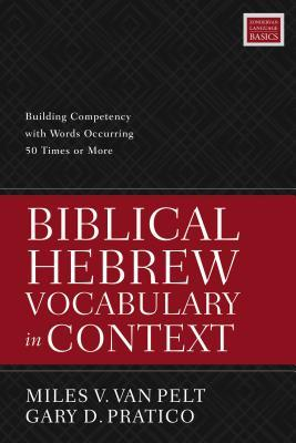 Biblical Hebrew Vocabulary in Context: Building Competency with Words Occurring 50 Times or More