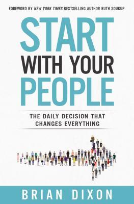 Start with Your People: The Daily Decision That Changes Everything