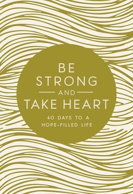 Be Strong and Take Heart: 40 Days to a Hope-Filled Life