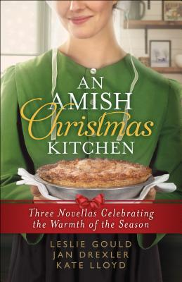 An Amish Christmas Kitchen: Three Novellas Celebrating the Warmth of the Season