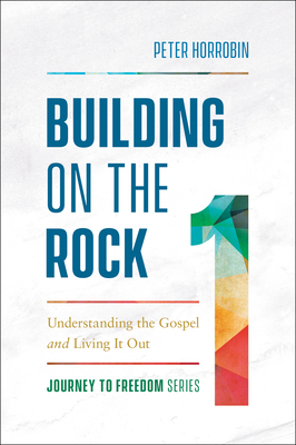 Building on the Rock: Understanding the Gospel and Living It Out