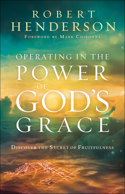 Operating in the Power of God's Grace: Discover the Secret of Fruitfulness