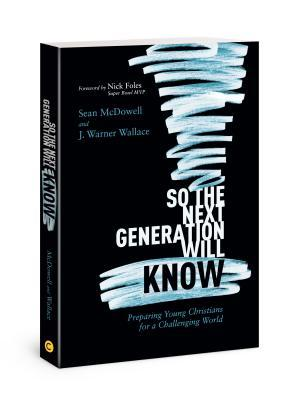 So the Next Generation Will Know: Preparing Young Christians for a Challenging World