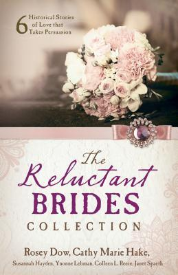 The Reluctant Brides Collection: 6 Historical Stories of Love That Takes Persuasion