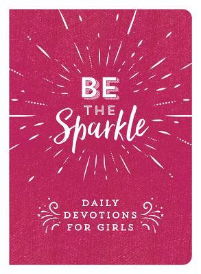 Be the Sparkle: Daily Devotions for Girls