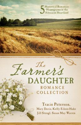 The Farmer's Daughter Romance Collection: 5 Historical Romances Homegrown in the American Heartland