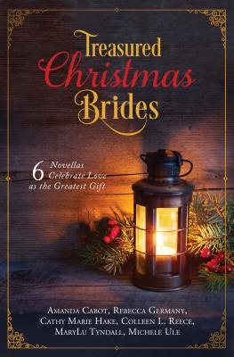 Treasured Christmas Brides: 6 Novellas Celebrate Love as the Greatest Gift