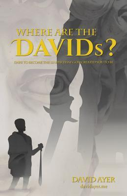 Where Are the Davids?: Dare to Become the Leader That God Created You to Be