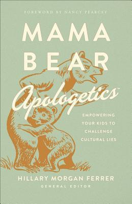 Mama Bear Apologetics(tm): Empowering Your Kids to Challenge Cultural Lies