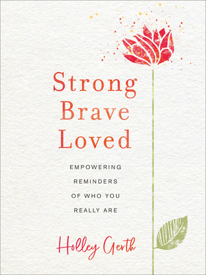 Strong, Brave, Loved: Empowering Reminders of Who You Really Are