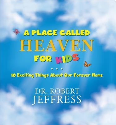A Place Called Heaven for Kids: 10 Exciting Things about Our Forever Home