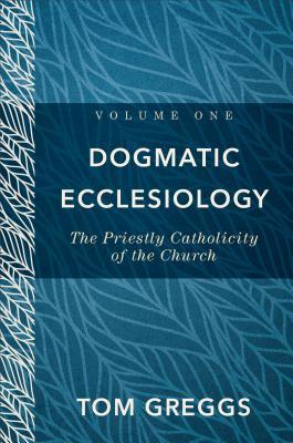 Dogmatic Ecclesiology: The Priestly Catholicity of the Church