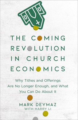 The Coming Revolution in Church Economics: Why Tithes and Offerings Are No Longer Enough, and What You Can Do about It