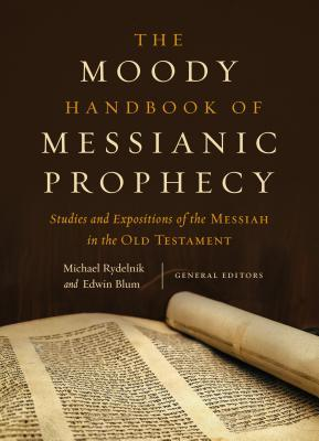 The Moody Handbook of Messianic Prophecy: Studies and Expositions of the Messiah in the Old Testament