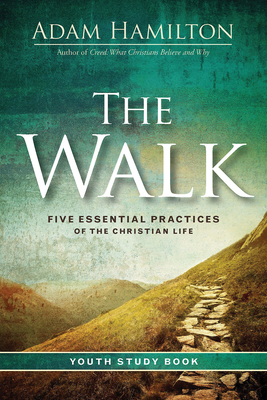 The Walk Youth Study Book: Five Essential Practices of the Christian Life