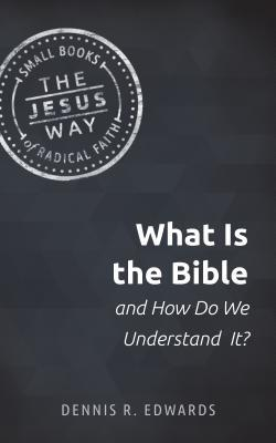 What Is the Bible and How Do We Understand It?