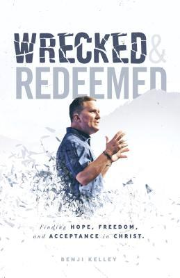 Wrecked and Redeemed: Finding Hope, Freedom, and Acceptance in Christ