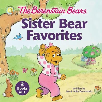 The Berenstain Bears Sister Bear Favorites: 3 Books in 1