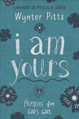 I Am Yours: Prayers for God's Girl