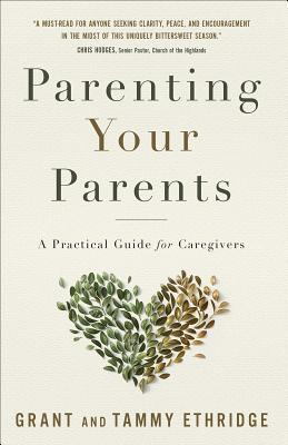 Parenting Your Parents: A Practical Guide for Caregivers