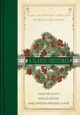 A Classic Christmas: A Collection of Timeless Stories and Poems