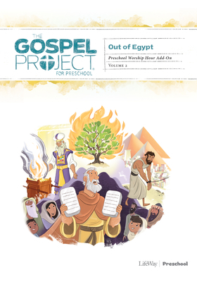 The Gospel Project for Preschool: Preschool Worship Hour Add-On - Volume 2: Out of Egypt