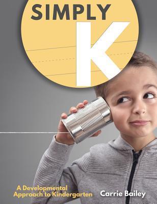 Simply K: A Developmental Approach to Kindergarten