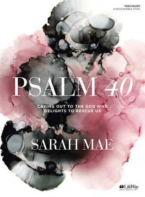 Psalm 40 - Bible Study Book: Crying Out to the God Who Delights to Rescue Us
