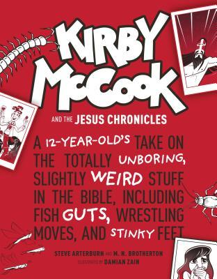 Kirby McCook and the Jesus Chronicles: A 12-Year-Old's Take on the Totally Unboring, Slightly Weird Stuff in the Bible, Including Fish Guts, Wrestling