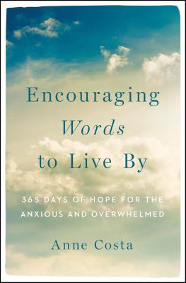 Encouraging Words to Live by: 365 Days of Hope for the Anxious and Overwhelmed