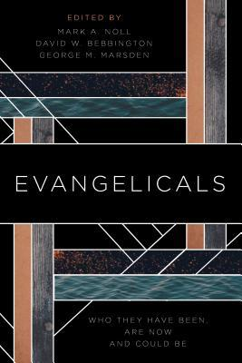 Evangelicals: Who They Have Been, Are Now, and Could Be