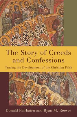 Story of Creeds and Confessions: Tracing the Development of the Christian Faith
